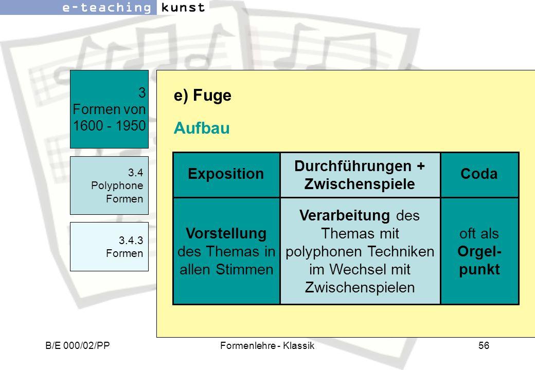 B/E 000/02/PPFormenlehre - Klassik56 3 Formen von 1600 - 1950 3.4 Polyphone Formen 3.4.3 Formen e) Fuge Aufbau Durchführungen + Zwischenspiele Exposit