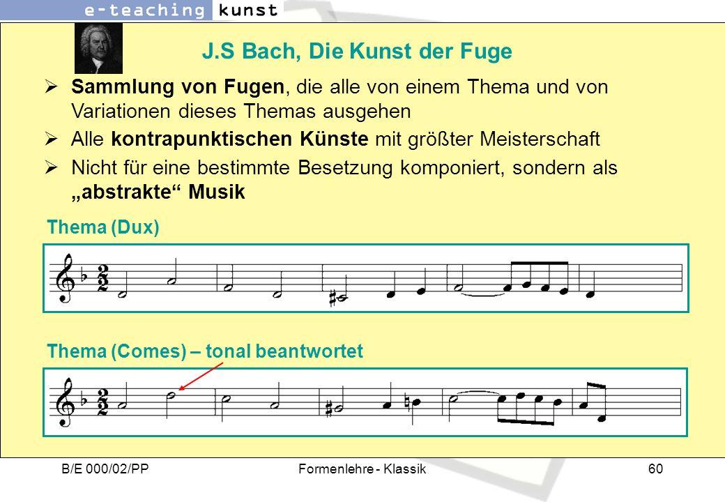 B/E 000/02/PPFormenlehre - Klassik60 J.S Bach, Die Kunst der Fuge Thema (Dux) Thema (Comes) – tonal beantwortet Sammlung von Fugen, die alle von einem