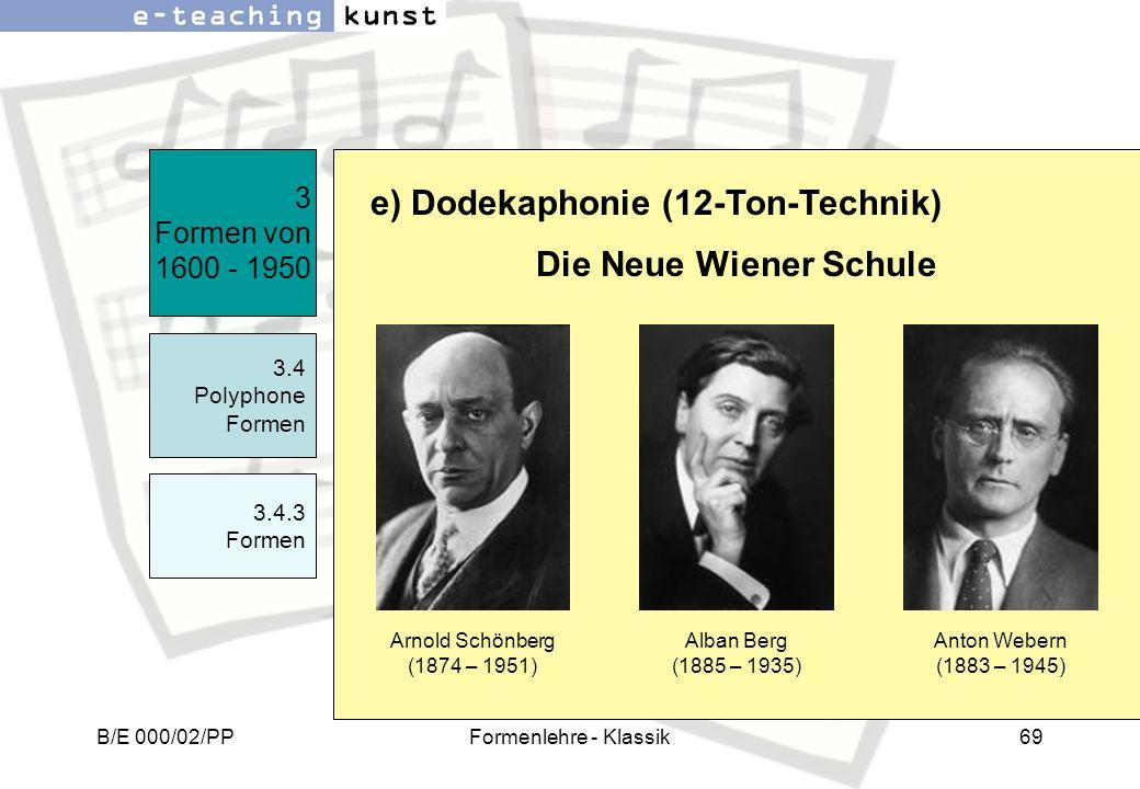 B/E 000/02/PPFormenlehre - Klassik69 3 Formen von 1600 - 1950 3.4 Polyphone Formen 3.4.3 Formen e) Dodekaphonie (12-Ton-Technik) Arnold Schönberg (187