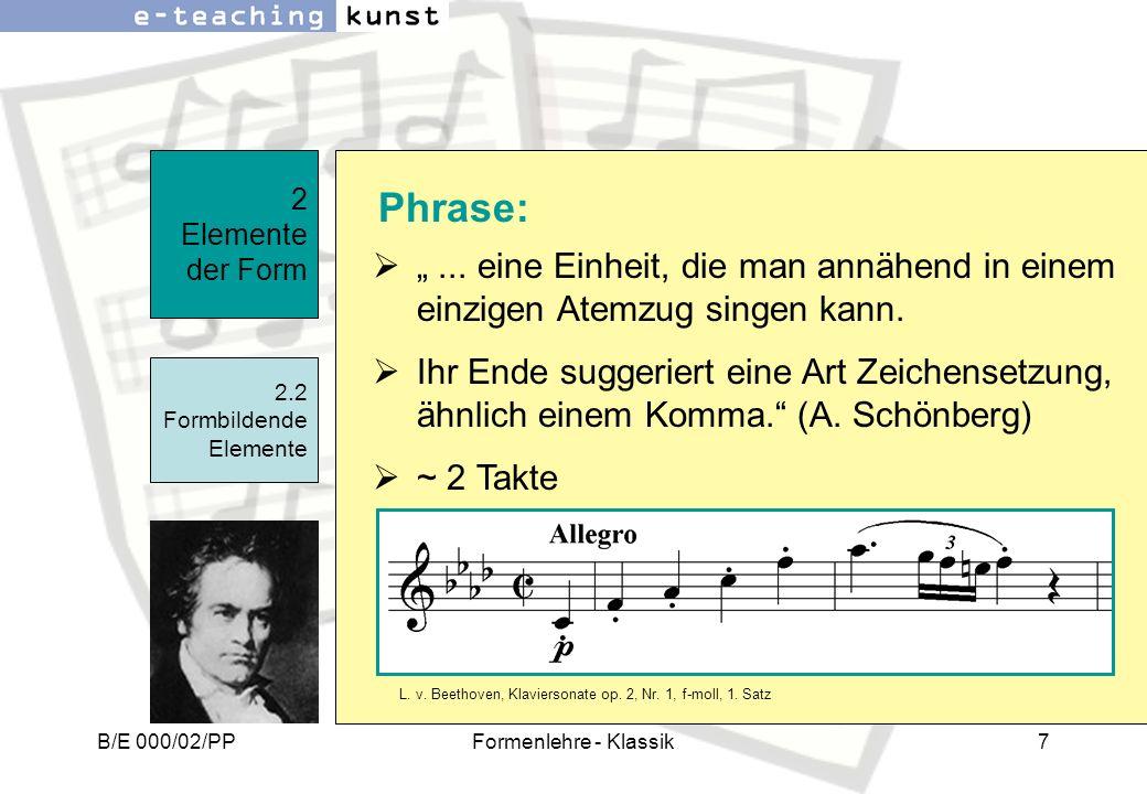B/E 000/02/PPFormenlehre - Klassik7 2 Elemente der Form 2.2 Formbildende Elemente... eine Einheit, die man annähend in einem einzigen Atemzug singen k
