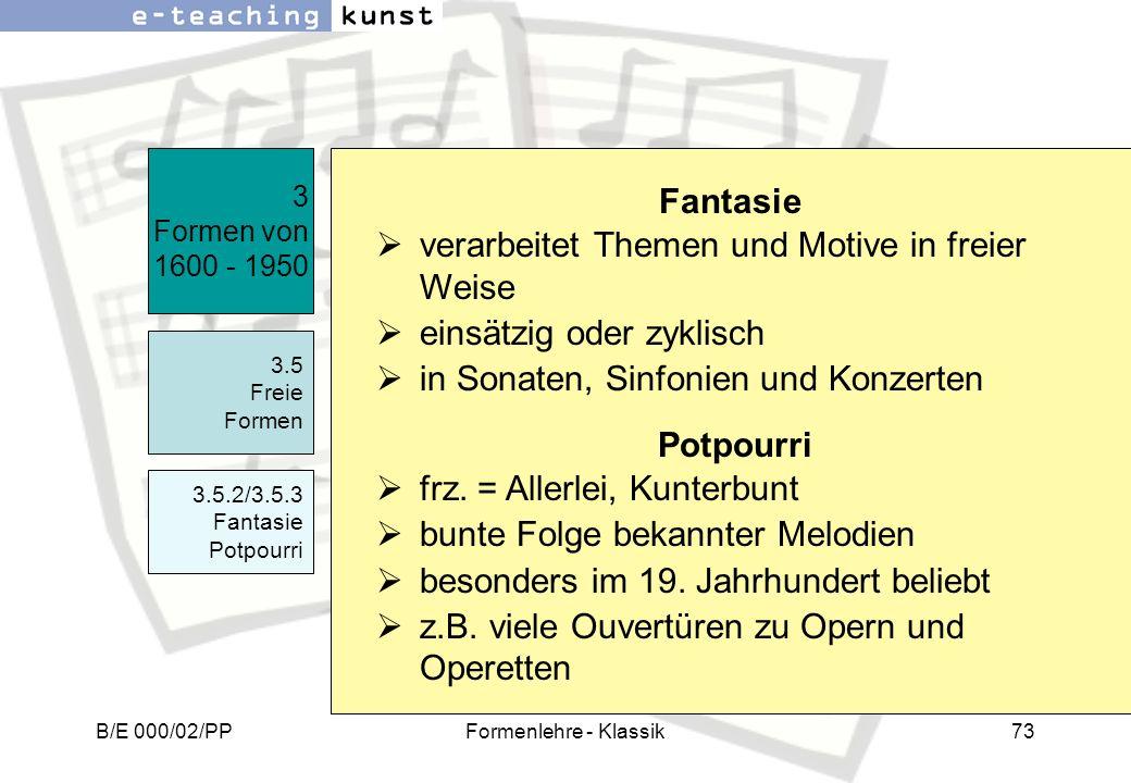 B/E 000/02/PPFormenlehre - Klassik73 3 Formen von 1600 - 1950 3.5 Freie Formen 3.5.2/3.5.3 Fantasie Potpourri Fantasie verarbeitet Themen und Motive i
