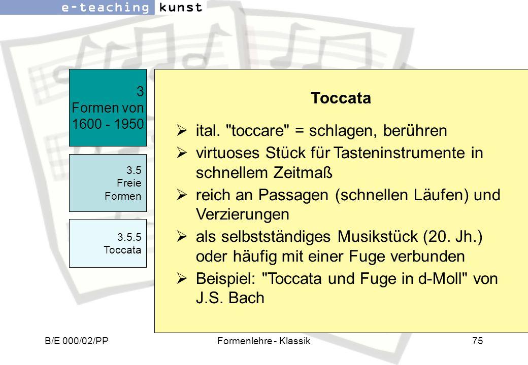 B/E 000/02/PPFormenlehre - Klassik75 3 Formen von 1600 - 1950 3.5 Freie Formen 3.5.5 Toccata Toccata ital.