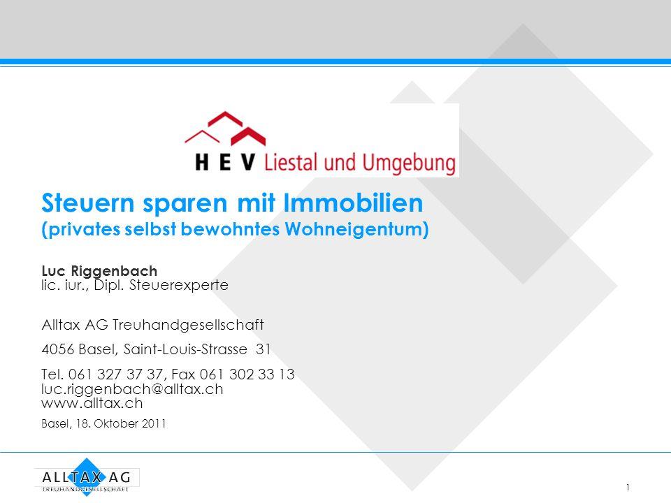 1 Steuern sparen mit Immobilien (privates selbst bewohntes Wohneigentum) Luc Riggenbach lic. iur., Dipl. Steuerexperte Alltax AG Treuhandgesellschaft