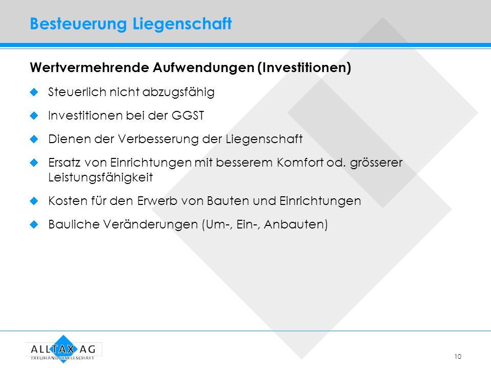 10 Besteuerung Liegenschaft Wertvermehrende Aufwendungen (Investitionen) Steuerlich nicht abzugsfähig Investitionen bei der GGST Dienen der Verbesseru