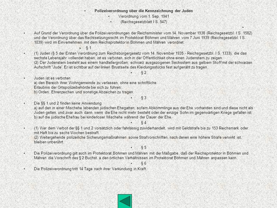 Polizeiverordnung über die Kennzeichnung der Juden Verordnung vom 1. Sep. 1941 (Reichsgesetzblatt I S. 547) Auf Grund der Verordnung über die Polizeiv