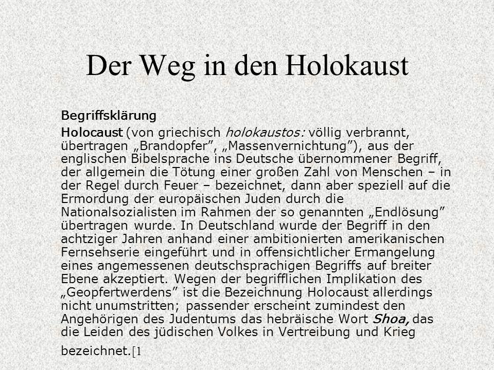 Der Weg in den Holokaust Begriffsklärung Holocaust (von griechisch holokaustos: völlig verbrannt, übertragen Brandopfer, Massenvernichtung), aus der e