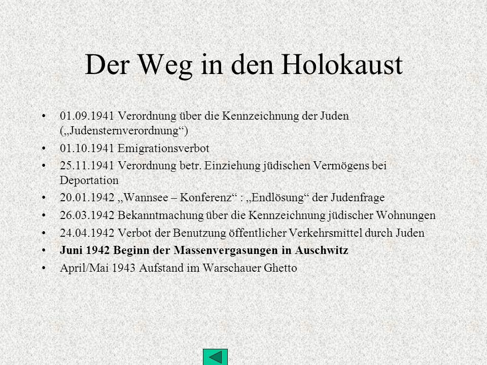 Der Weg in den Holokaust 01.09.1941 Verordnung über die Kennzeichnung der Juden (Judensternverordnung) 01.10.1941 Emigrationsverbot 25.11.1941 Verordn