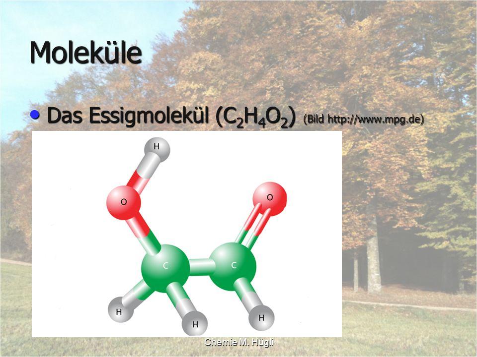 Chemie M. Hügli Moleküle Das Essigmolekül (C 2 H 4 O 2 ) (Bild http://www.mpg.de) Das Essigmolekül (C 2 H 4 O 2 ) (Bild http://www.mpg.de)