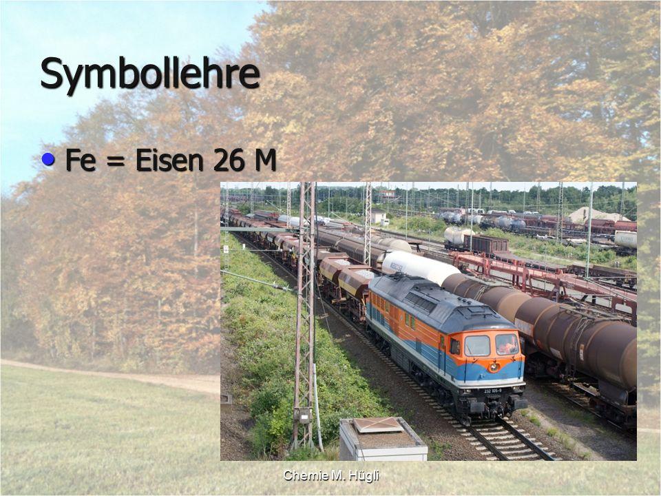 Chemie M. Hügli Symbollehre Fe = Eisen 26 M Fe = Eisen 26 M