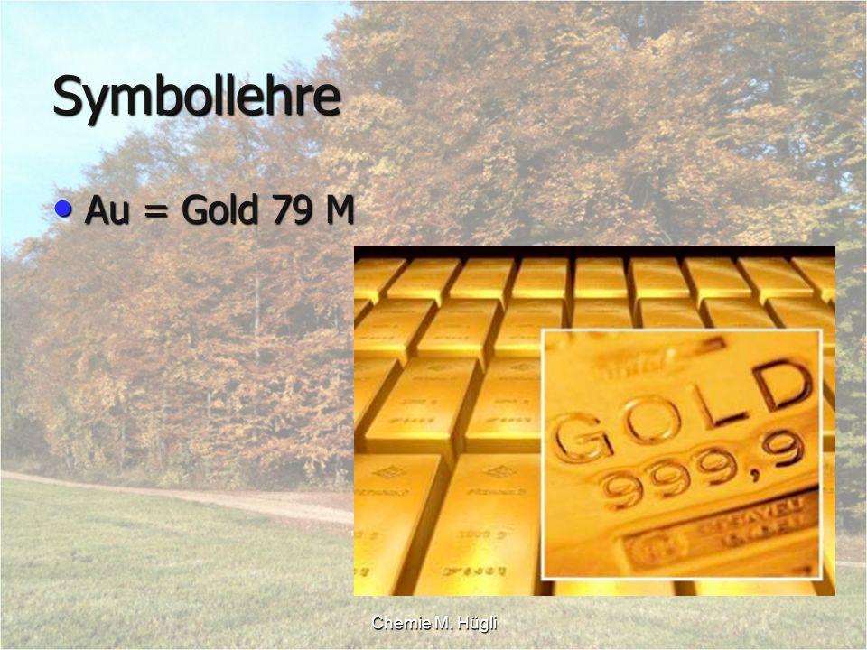 Chemie M. Hügli Symbollehre Au = Gold 79 M Au = Gold 79 M