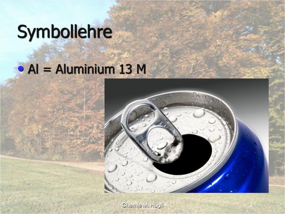 Chemie M. Hügli Symbollehre Al = Aluminium 13 M Al = Aluminium 13 M