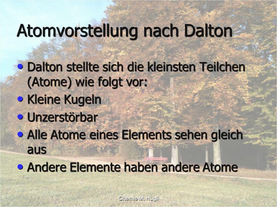 Chemie M. Hügli Atomvorstellung nach Dalton Dalton stellte sich die kleinsten Teilchen (Atome) wie folgt vor: Dalton stellte sich die kleinsten Teilch