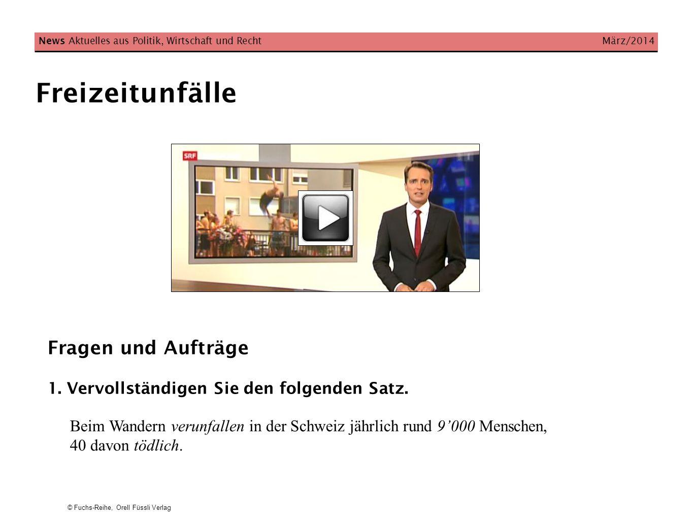 © Fuchs-Reihe, Orell Füssli Verlag Freizeitunfälle News Aktuelles aus Politik, Wirtschaft und Recht März/2014 Fragen und Aufträge 1. Vervollständigen