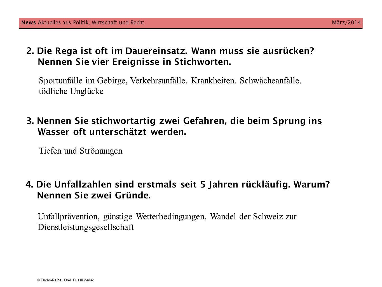 © Fuchs-Reihe, Orell Füssli Verlag News Aktuelles aus Politik, Wirtschaft und Recht März/2014 2. Die Rega ist oft im Dauereinsatz. Wann muss sie ausrü
