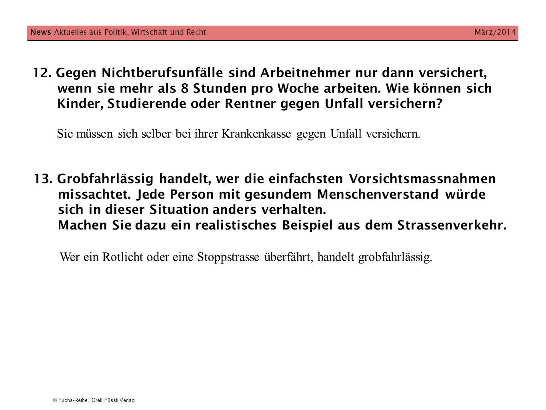 © Fuchs-Reihe, Orell Füssli Verlag News Aktuelles aus Politik, Wirtschaft und Recht März/2014 12. Gegen Nichtberufsunfälle sind Arbeitnehmer nur dann