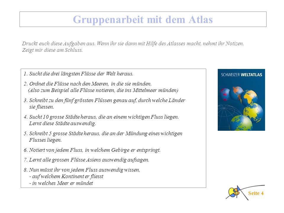 Seite 4 Gruppenarbeit mit dem Atlas 1.Sucht die drei längsten Flüsse der Welt heraus.