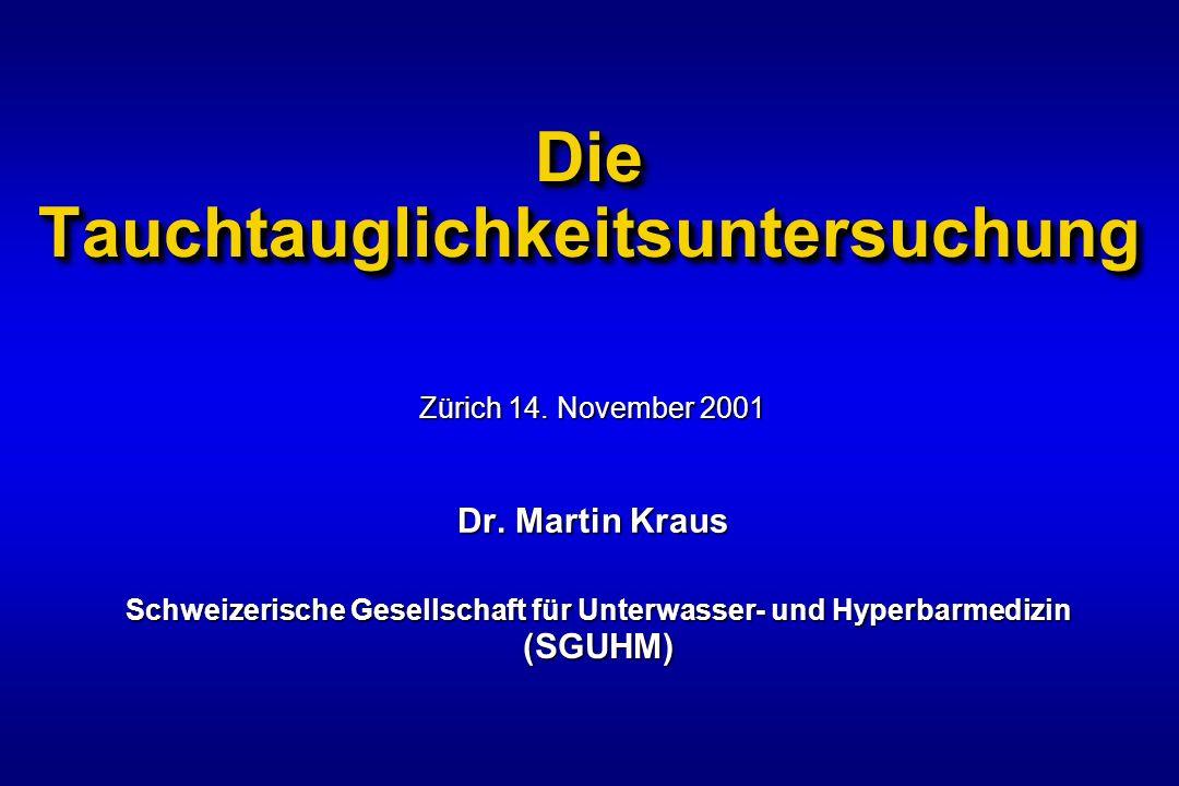 Die Tauchtauglichkeitsuntersuchung Dr. Martin Kraus Zürich 14. November 2001 Schweizerische Gesellschaft für Unterwasser- und Hyperbarmedizin (SGUHM)