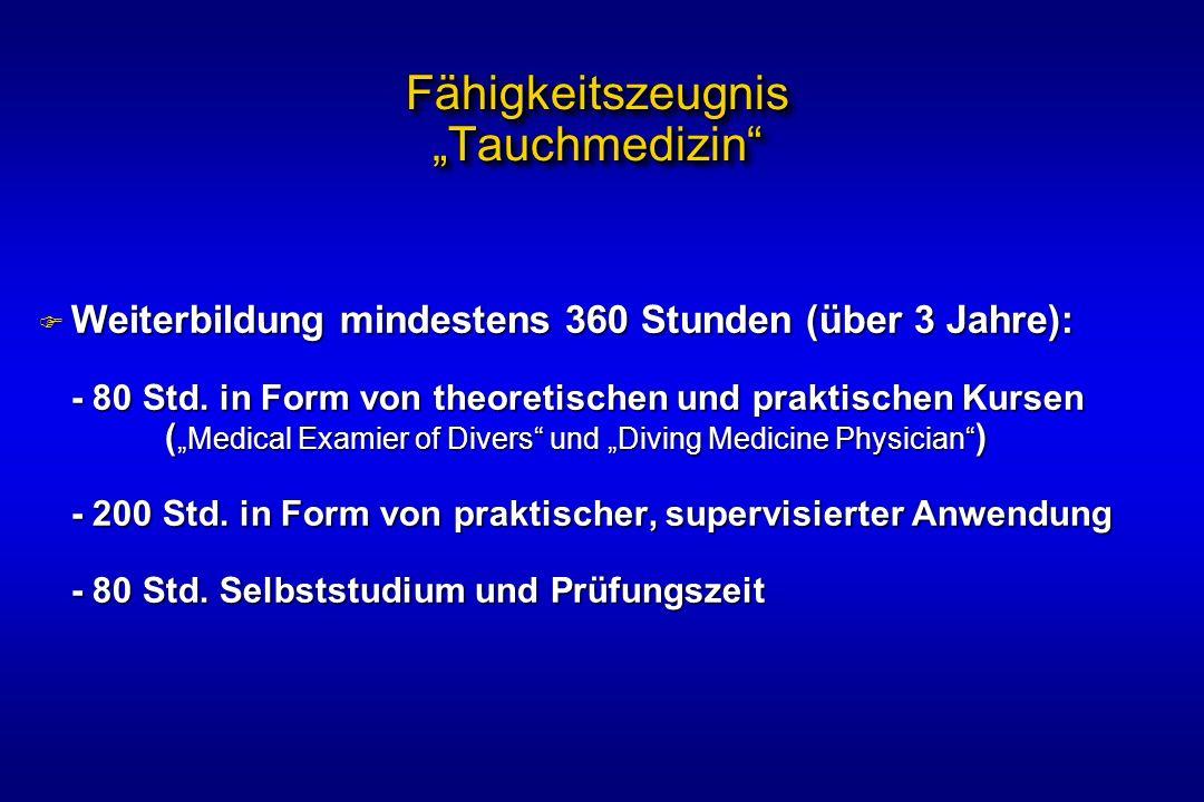 Fähigkeitszeugnis Tauchmedizin F Weiterbildung mindestens 360 Stunden (über 3 Jahre): - 80 Std. in Form von theoretischen und praktischen Kursen ( Med