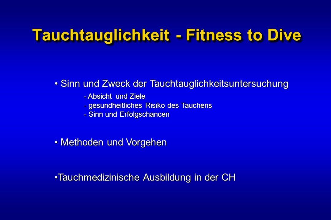 Tauchtauglichkeit - Fitness to Dive Sinn und Zweck der Tauchtauglichkeitsuntersuchung Sinn und Zweck der Tauchtauglichkeitsuntersuchung - Absicht und