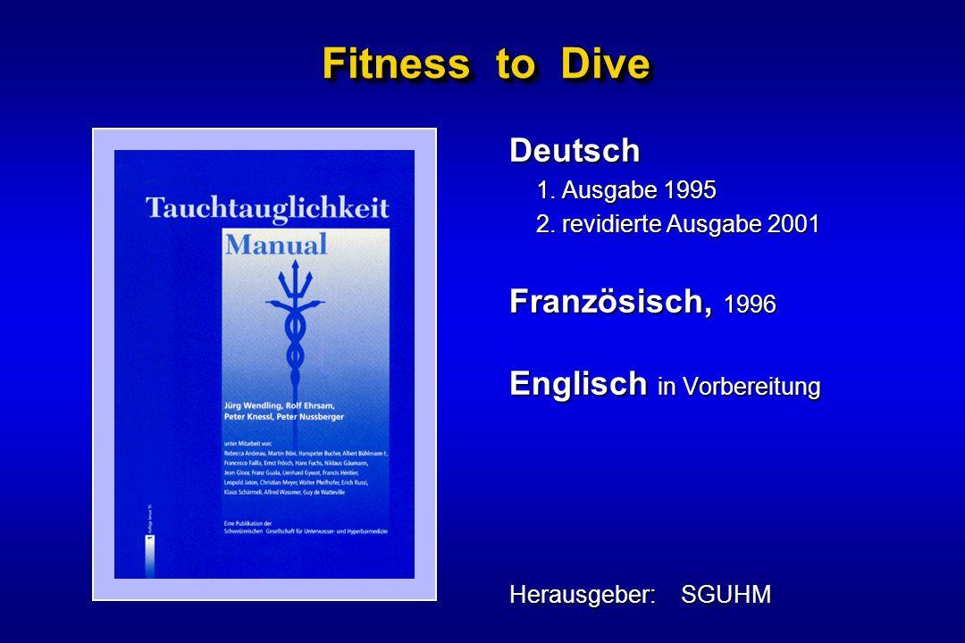 Fitness to Dive Deutsch 1. Ausgabe 1995 2. revidierte Ausgabe 2001 Französisch, 1996 Englisch in Vorbereitung Herausgeber: SGUHM