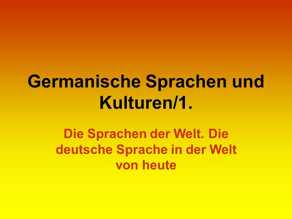 Germanische Sprachen und Kulturen/1. Die Sprachen der Welt. Die deutsche Sprache in der Welt von heute