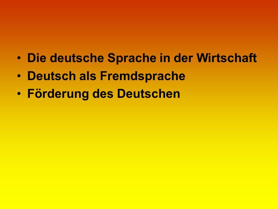 Die deutsche Sprache in der Wirtschaft Deutsch als Fremdsprache Förderung des Deutschen