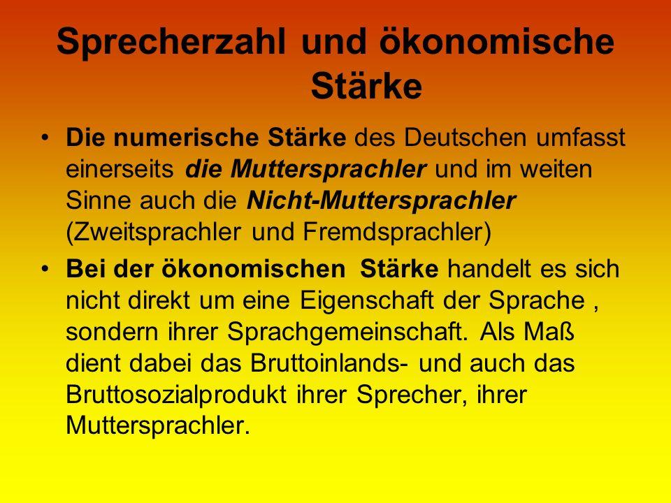 Sprecherzahl und ökonomische Stärke Die numerische Stärke des Deutschen umfasst einerseits die Muttersprachler und im weiten Sinne auch die Nicht-Mutt