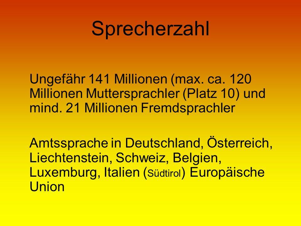 Sprecherzahl Ungefähr 141 Millionen (max. ca. 120 Millionen Muttersprachler (Platz 10) und mind. 21 Millionen Fremdsprachler Amtssprache in Deutschlan
