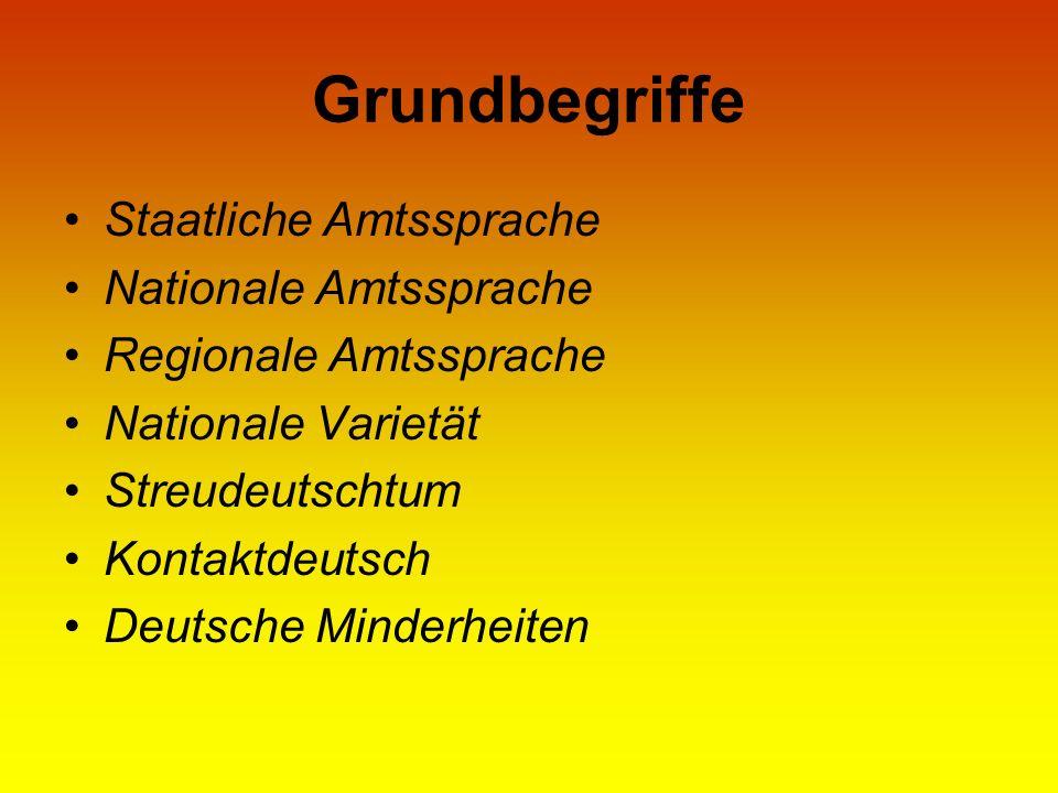 Grundbegriffe Staatliche Amtssprache Nationale Amtssprache Regionale Amtssprache Nationale Varietät Streudeutschtum Kontaktdeutsch Deutsche Minderheit