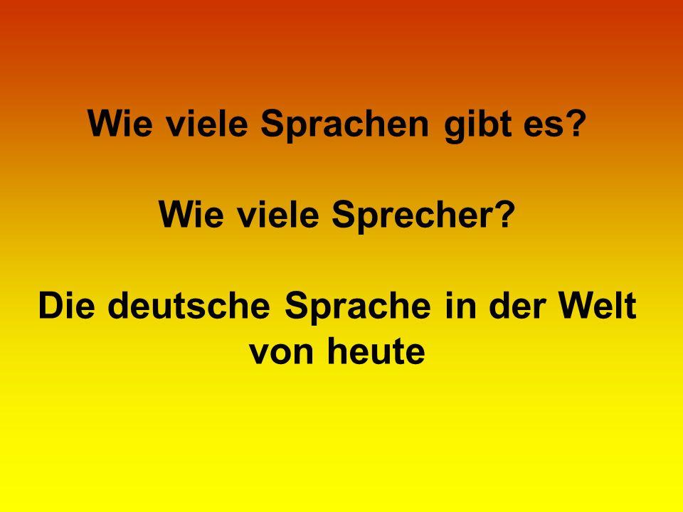 Wie viele Sprachen gibt es? Wie viele Sprecher? Die deutsche Sprache in der Welt von heute