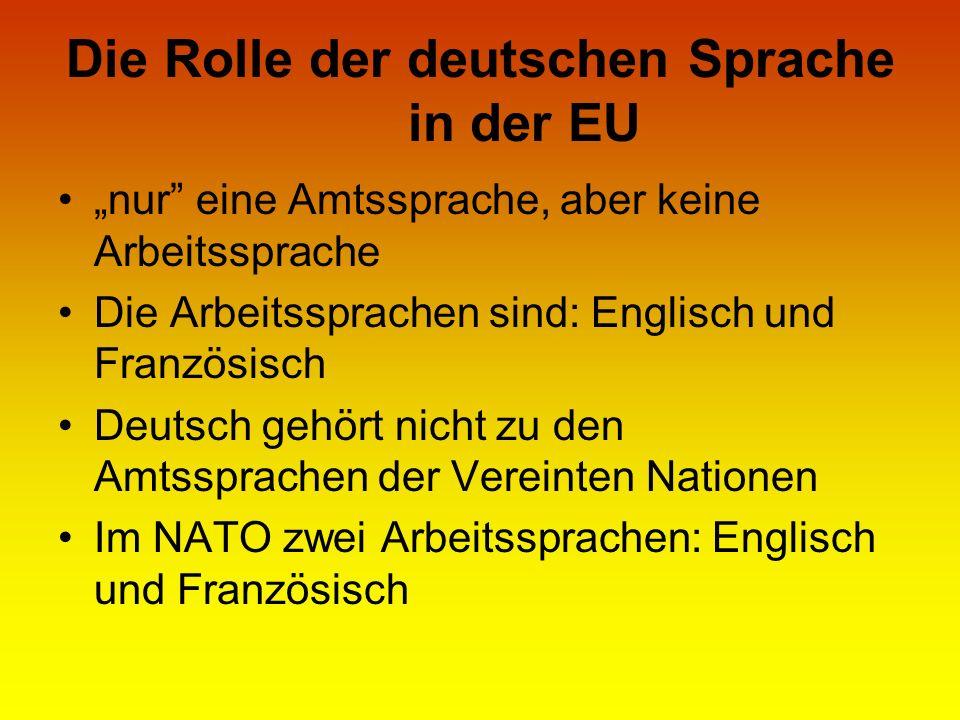Die Rolle der deutschen Sprache in der EU nur eine Amtssprache, aber keine Arbeitssprache Die Arbeitssprachen sind: Englisch und Französisch Deutsch g