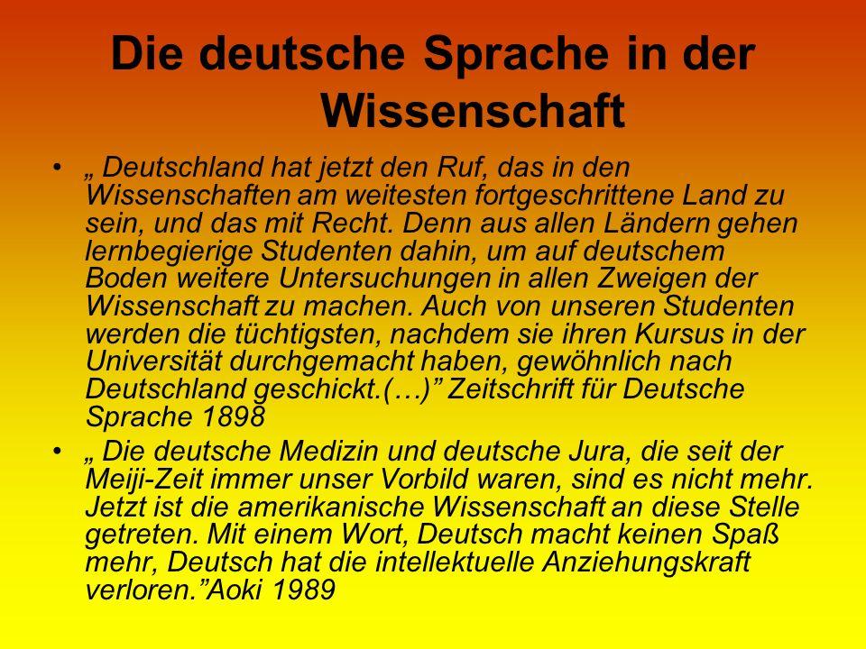 Die deutsche Sprache in der Wissenschaft Deutschland hat jetzt den Ruf, das in den Wissenschaften am weitesten fortgeschrittene Land zu sein, und das
