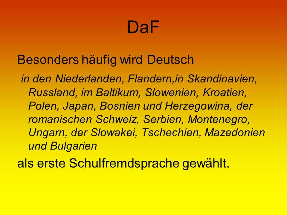 DaF Besonders häufig wird Deutsch in den Niederlanden, Flandern,in Skandinavien, Russland, im Baltikum, Slowenien, Kroatien, Polen, Japan, Bosnien und