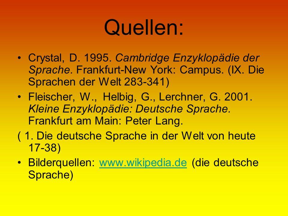 Quellen: Crystal, D. 1995. Cambridge Enzyklopädie der Sprache. Frankfurt-New York: Campus. (IX. Die Sprachen der Welt 283-341) Fleischer, W., Helbig,