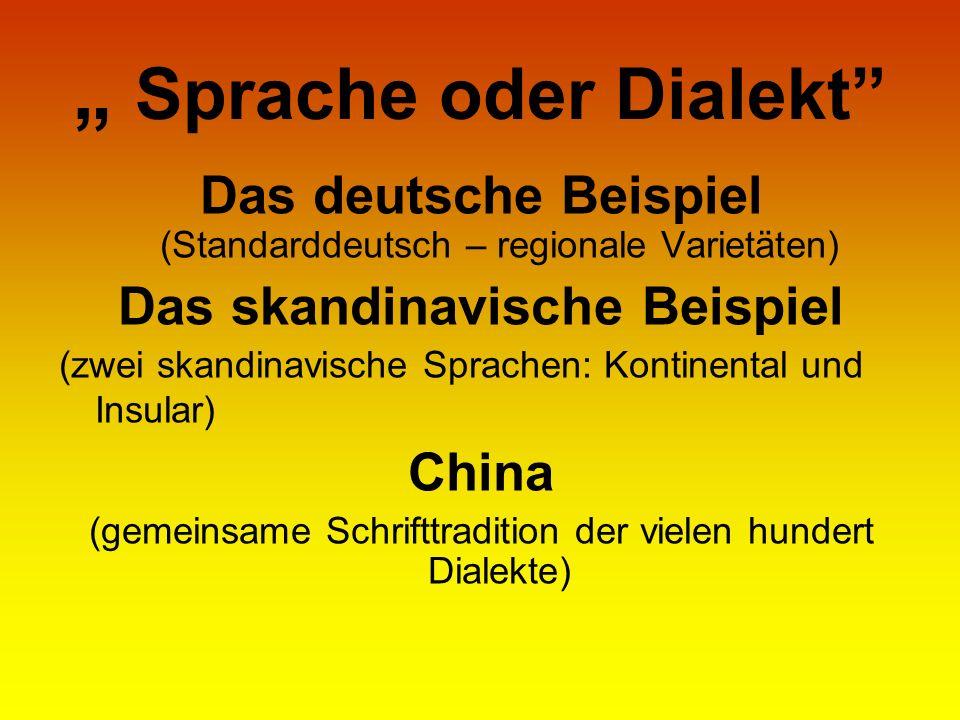 Sprache oder Dialekt Das deutsche Beispiel (Standarddeutsch – regionale Varietäten) Das skandinavische Beispiel (zwei skandinavische Sprachen: Kontine