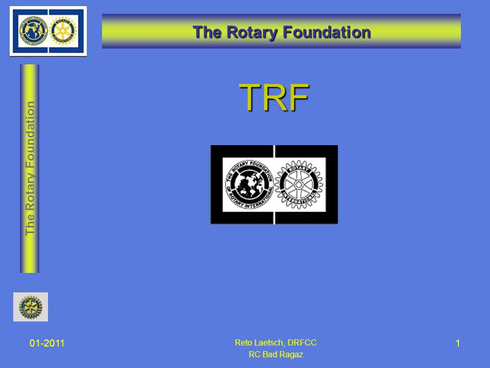 The Rotary Foundation Future Vision Plan zurzeit Pilotphase operativ ab 2013 nur noch 2 Grants: o Global Grants o District Grants 01-201112