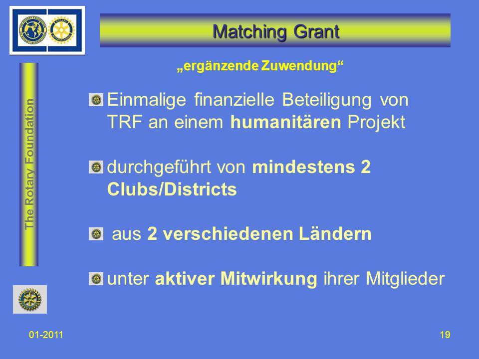 The Rotary Foundation 01-201119 Matching Grant Einmalige finanzielle Beteiligung von TRF an einem humanitären Projekt durchgeführt von mindestens 2 Cl