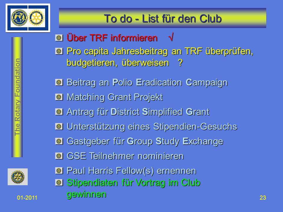 The Rotary Foundation 01-201123 To do - List für den Club Über TRF informieren Über TRF informieren Beitrag an Polio Eradication Campaign Matching Gra