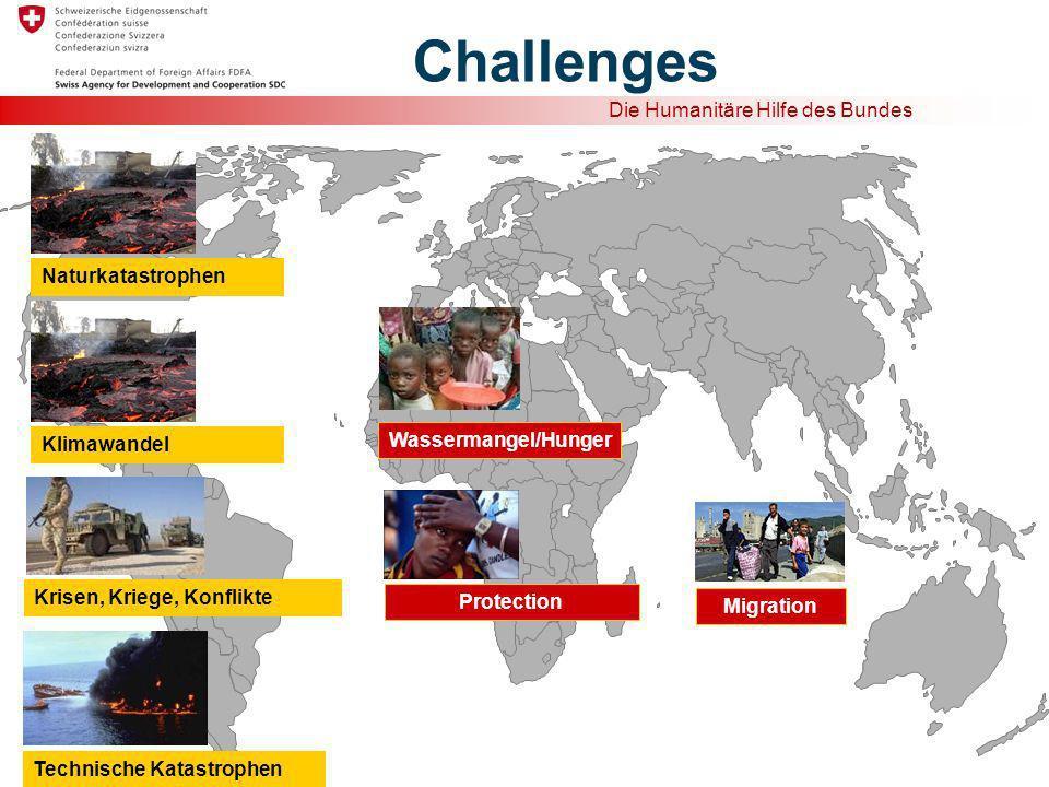 Die Humanitäre Hilfe des Bundes Challenges Protection Technische Katastrophen Migration Wassermangel/Hunger Naturkatastrophen Krisen, Kriege, Konflikte Klimawandel