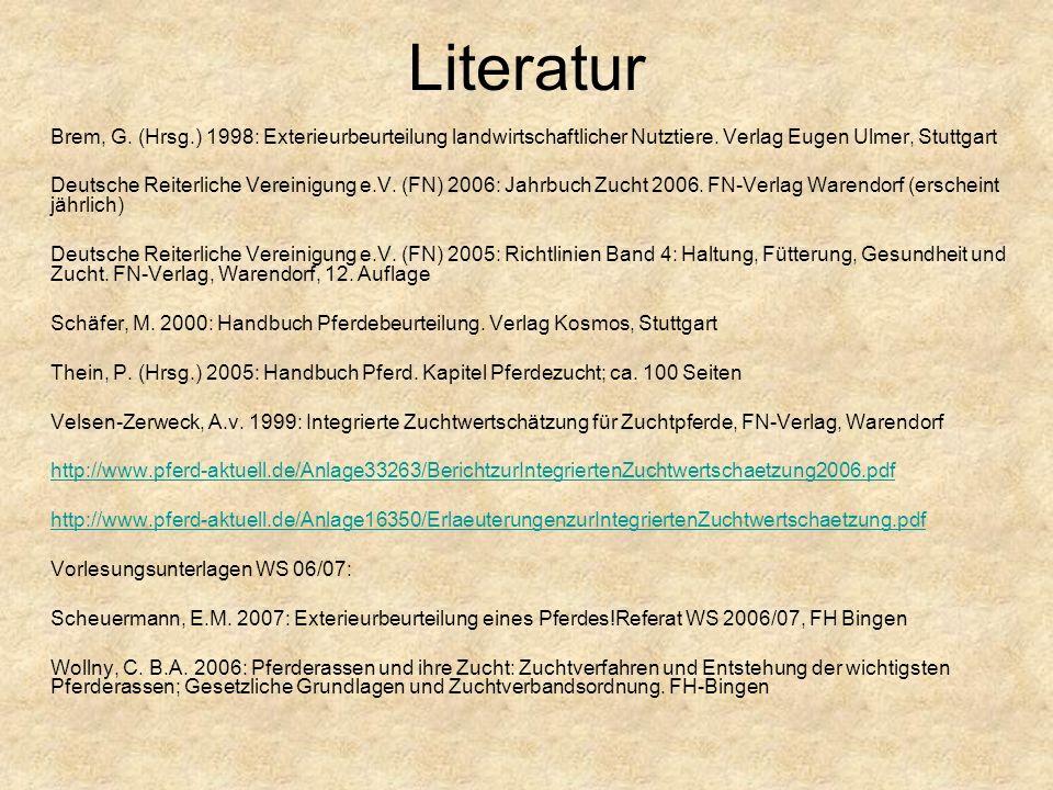 Literatur Brem, G.(Hrsg.) 1998: Exterieurbeurteilung landwirtschaftlicher Nutztiere.