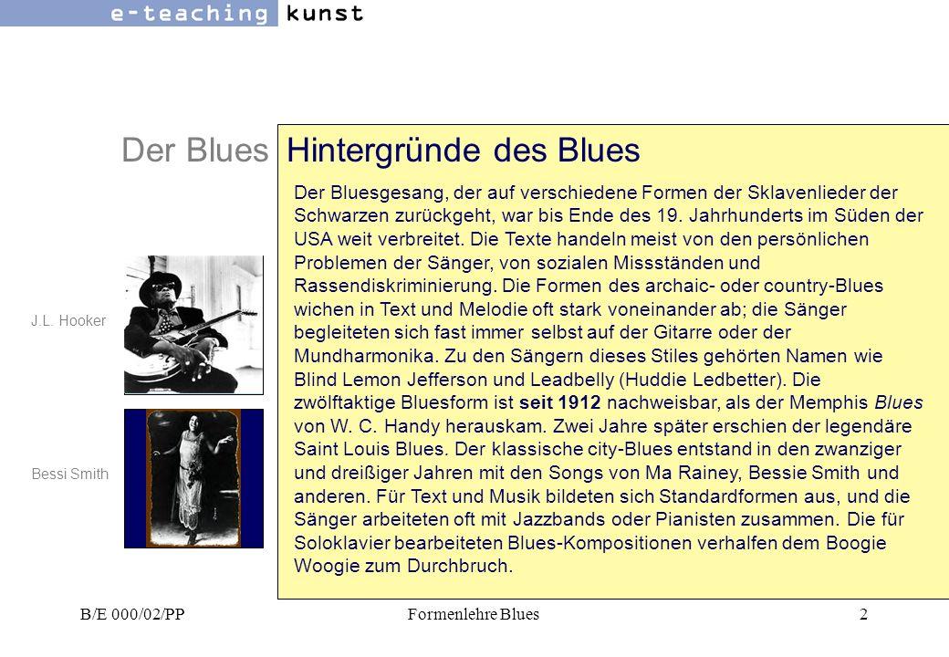 B/E 000/02/PPFormenlehre Blues2 Der BluesHintergründe des Blues Der Bluesgesang, der auf verschiedene Formen der Sklavenlieder der Schwarzen zurückgeht, war bis Ende des 19.