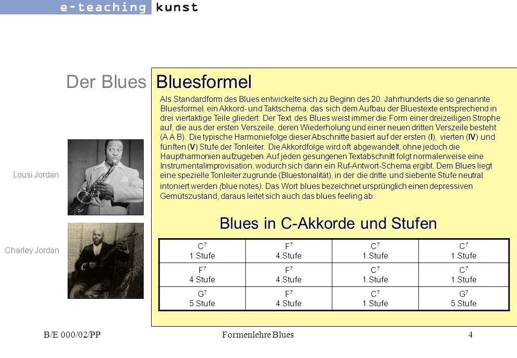 B/E 000/02/PPFormenlehre Blues4 Der BluesBluesformel Als Standardform des Blues entwickelte sich zu Beginn des 20. Jahrhunderts die so genannte Bluesf
