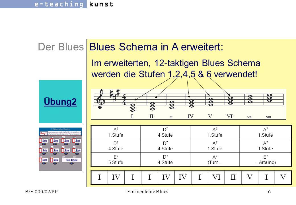 B/E 000/02/PPFormenlehre Blues6 Der BluesBlues Schema in A erweitert: Übung2 A 7 1.Stufe D 7 4.Stufe A 7 1.Stufe D 7 4.Stufe A 7 1.Stufe E 7 5.Stufe D