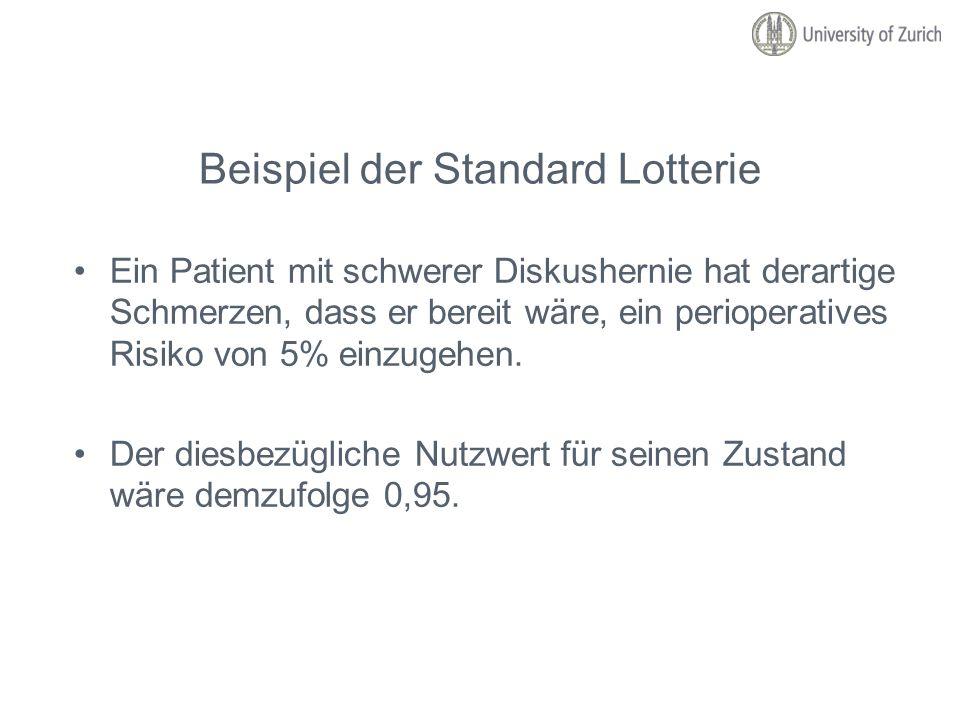 Beispiel der Standard Lotterie Ein Patient mit schwerer Diskushernie hat derartige Schmerzen, dass er bereit wäre, ein perioperatives Risiko von 5% ei