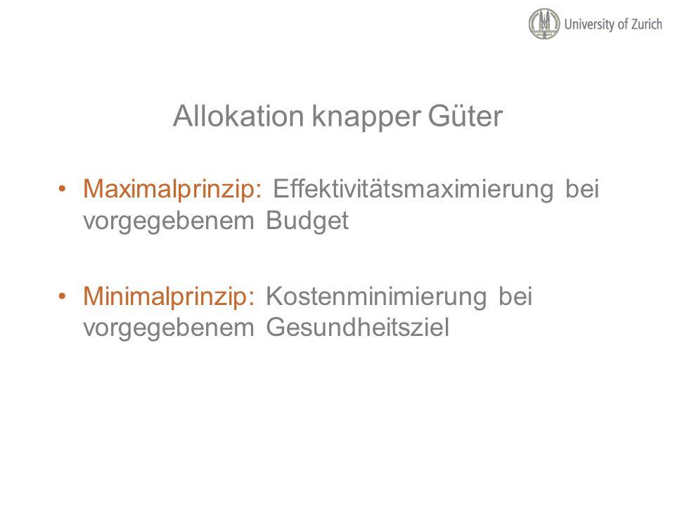 Allokation knapper Güter Maximalprinzip: Effektivitätsmaximierung bei vorgegebenem Budget Minimalprinzip: Kostenminimierung bei vorgegebenem Gesundhei