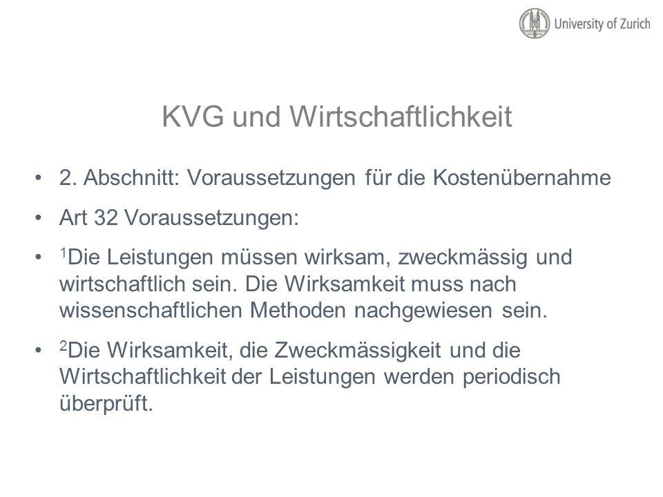 KVG und Wirtschaftlichkeit 2. Abschnitt: Voraussetzungen für die Kostenübernahme Art 32 Voraussetzungen: 1 Die Leistungen müssen wirksam, zweckmässig