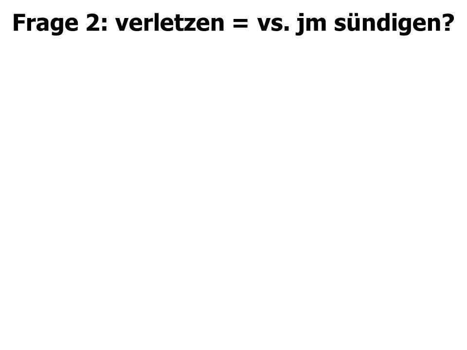Frage 2: verletzen = vs. jm sündigen?