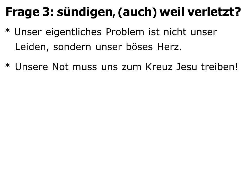 * Unser eigentliches Problem ist nicht unser Leiden, sondern unser böses Herz. *Unsere Not muss uns zum Kreuz Jesu treiben! Frage 3: sündigen, ( auch