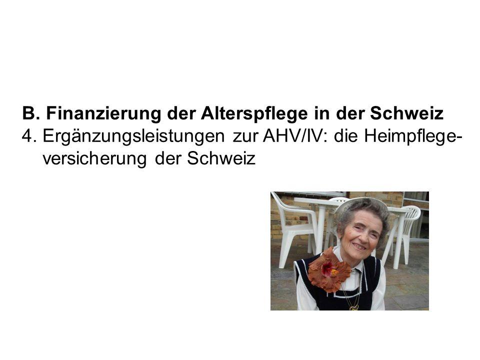 B. Finanzierung der Alterspflege in der Schweiz 4. Ergänzungsleistungen zur AHV/IV: die Heimpflege- versicherung der Schweiz