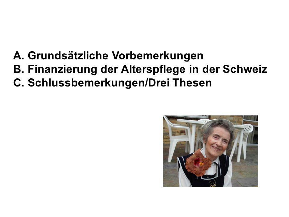 A. Grundsätzliche Vorbemerkungen B. Finanzierung der Alterspflege in der Schweiz C. Schlussbemerkungen/Drei Thesen